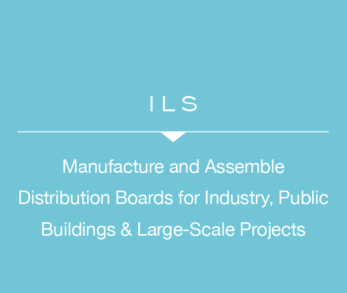 ILS - Manufacture and Assemble Distribution Boards for Industry, Public Buildings & Large-Scale Projects